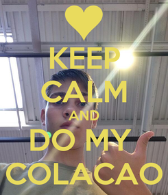 Poster: KEEP CALM AND DO MY  COLACAO