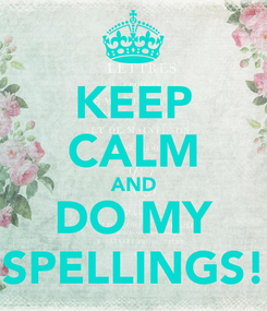Poster: KEEP CALM AND DO MY SPELLINGS!