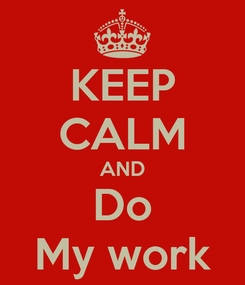 Poster: KEEP CALM AND Do My work