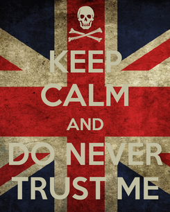 Poster: KEEP CALM AND DO NEVER TRUST ME