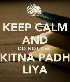 Poster: KEEP CALM AND DO NOT ASK  KITNA PADH LIYA