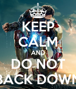 Poster: KEEP CALM AND DO NOT BACK DOWN
