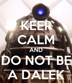 Poster: KEEP CALM AND DO NOT BE A DALEK