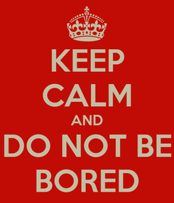 Poster: KEEP CALM AND DO NOT BE BORED