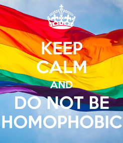 Poster: KEEP CALM AND DO NOT BE HOMOPHOBIC