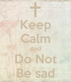 Poster: Keep Calm And Do Not Be sad