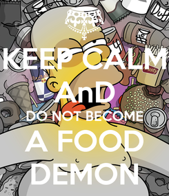 Poster: KEEP CALM AnD DO NOT BECOME A FOOD DEMON