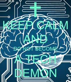 Poster: KEEP CALM AND DO NOT BECOME A TECH DEMON