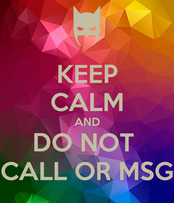 Poster: KEEP CALM AND DO NOT  CALL OR MSG