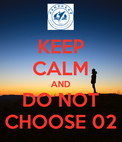 Poster: KEEP CALM AND DO NOT CHOOSE 02