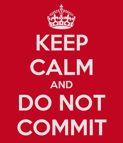Poster: KEEP CALM AND DO NOT COMMIT