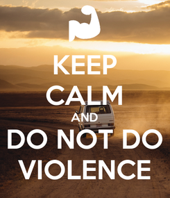 Poster: KEEP CALM AND DO NOT DO VIOLENCE