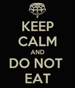 Poster: KEEP CALM AND DO NOT  EAT