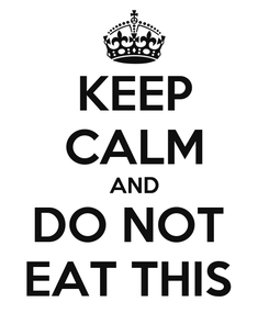 Poster: KEEP CALM AND DO NOT  EAT THIS