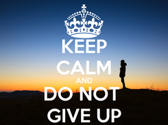 Poster: KEEP CALM AND DO NOT  GIVE UP