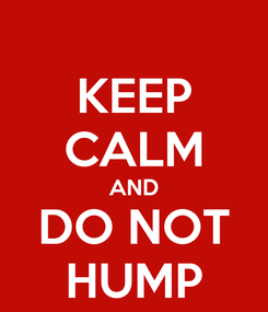 Poster: KEEP CALM AND DO NOT HUMP