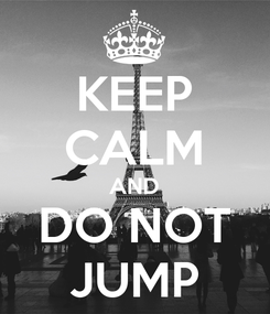 Poster: KEEP CALM AND DO NOT JUMP
