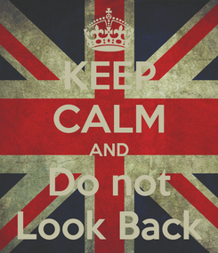 Poster: KEEP CALM AND Do not Look Back