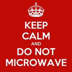 Poster: KEEP CALM AND DO NOT MICROWAVE