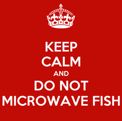 Poster: KEEP CALM AND DO NOT MICROWAVE FISH