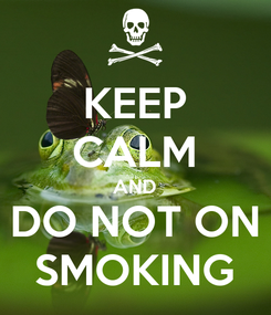 Poster: KEEP CALM AND DO NOT ON SMOKING
