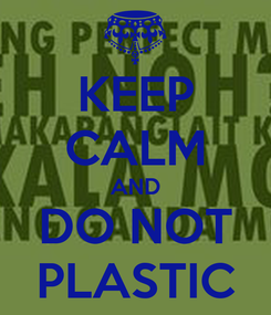 Poster: KEEP CALM AND DO NOT PLASTIC