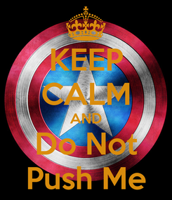 Poster: KEEP CALM AND Do Not Push Me