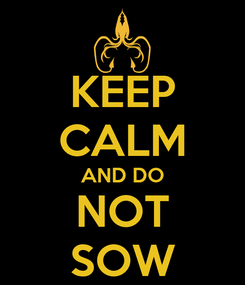 Poster: KEEP CALM AND DO NOT SOW