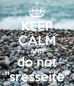 Poster: KEEP CALM AND do not ''sresseite''