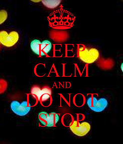 Poster: KEEP CALM AND DO NOT STOP