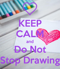 Poster: KEEP CALM and Do Not Stop Drawing