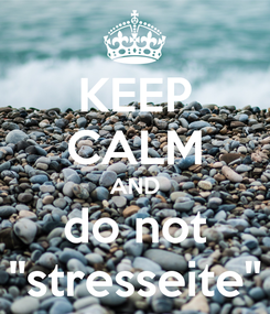 Poster: KEEP CALM AND do not ''stresseite''