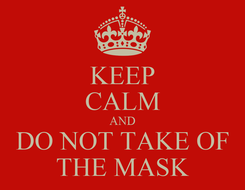 Poster: KEEP CALM AND DO NOT TAKE OF THE MASK
