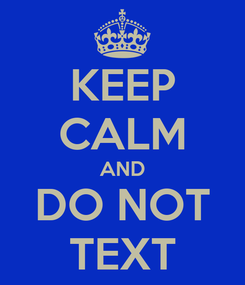 Poster: KEEP CALM AND DO NOT TEXT