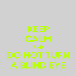 Poster: KEEP CALM AND DO NOT TURN A BLIND EYE