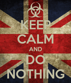 Poster: KEEP CALM AND DO NOTHING