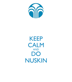 Poster: KEEP CALM AND DO NUSKIN