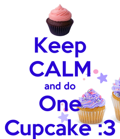 Poster: Keep CALM and do One Cupcake :3