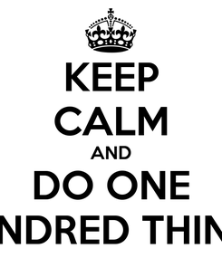 Poster: KEEP CALM AND DO ONE HUNDRED THINGS