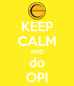 Poster: KEEP CALM AND do OPI