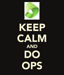 Poster: KEEP CALM AND DO OPS