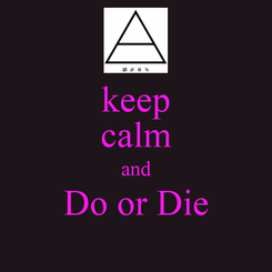 Poster: keep calm and Do or Die
