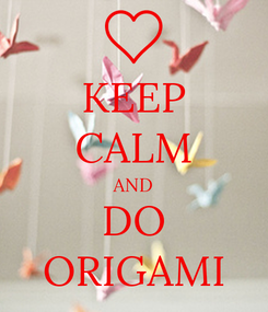 Poster: KEEP CALM AND  DO  ORIGAMI