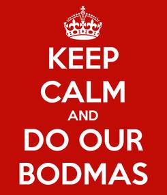Poster: KEEP CALM AND DO OUR BODMAS
