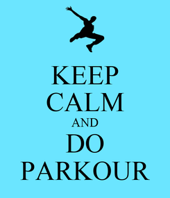 Poster: KEEP CALM AND DO PARKOUR