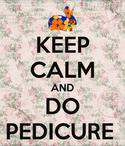 Poster: KEEP CALM AND DO PEDICURE