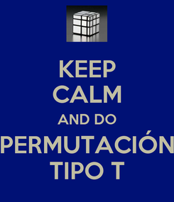 Poster: KEEP CALM AND DO PERMUTACIÓN TIPO T