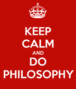 Poster: KEEP CALM AND DO PHILOSOPHY