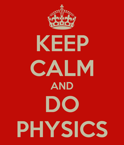Poster: KEEP CALM AND DO PHYSICS