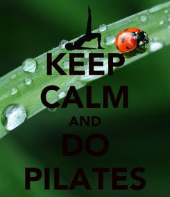 Poster: KEEP CALM AND DO PILATES